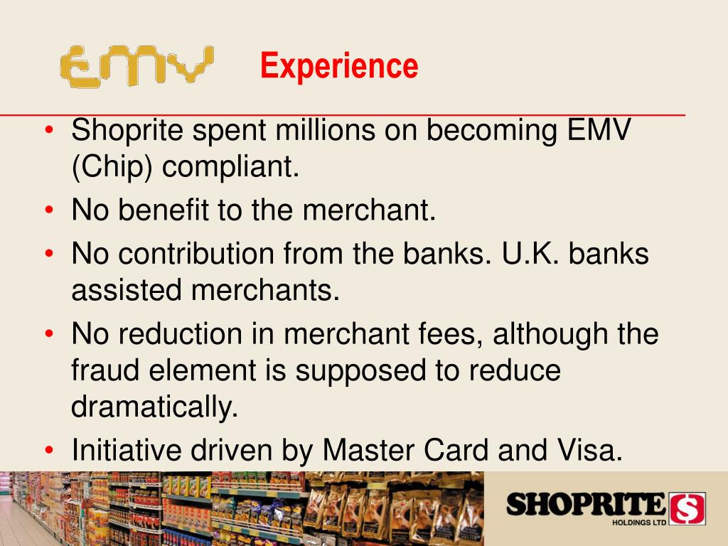 Shoprite spent millions on becoming EMV (Chip) compliant.