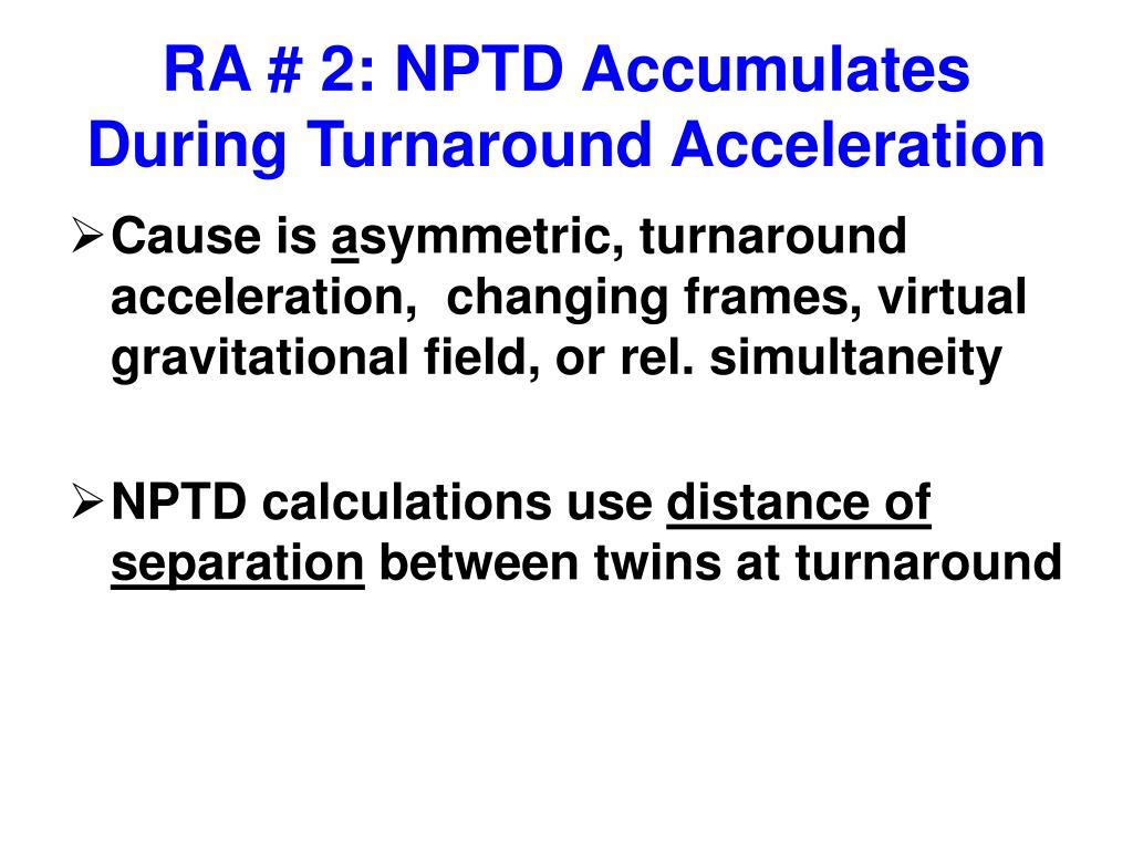 RA # 2: NPTD Accumulates During Turnaround Acceleration