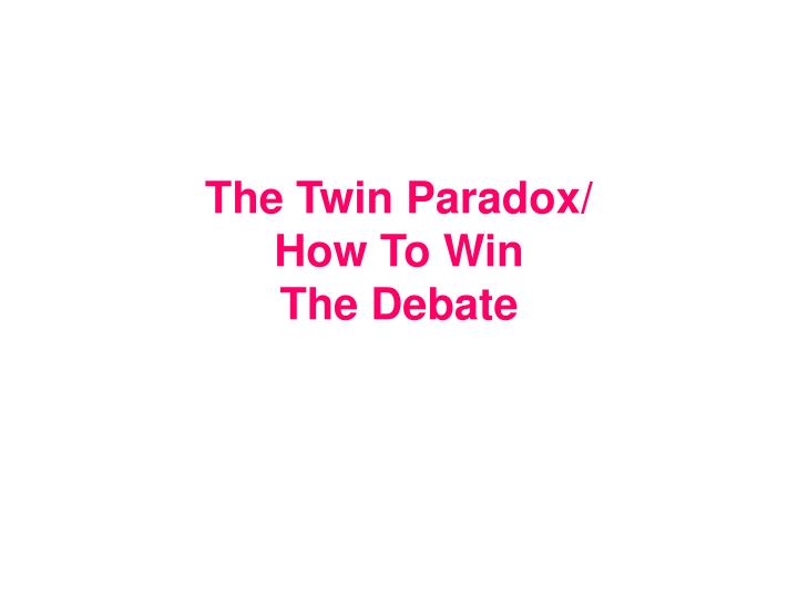 The twin paradox how to win the debate