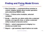finding and fixing model errors cont d