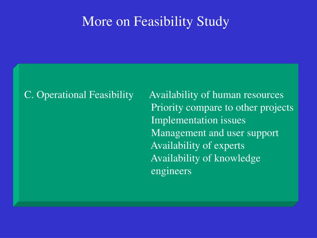 C. Operational Feasibility      Availability of human resources