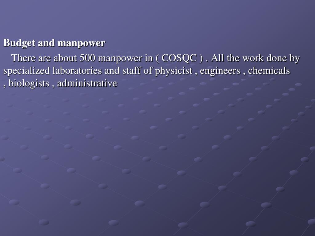 Budget and manpower