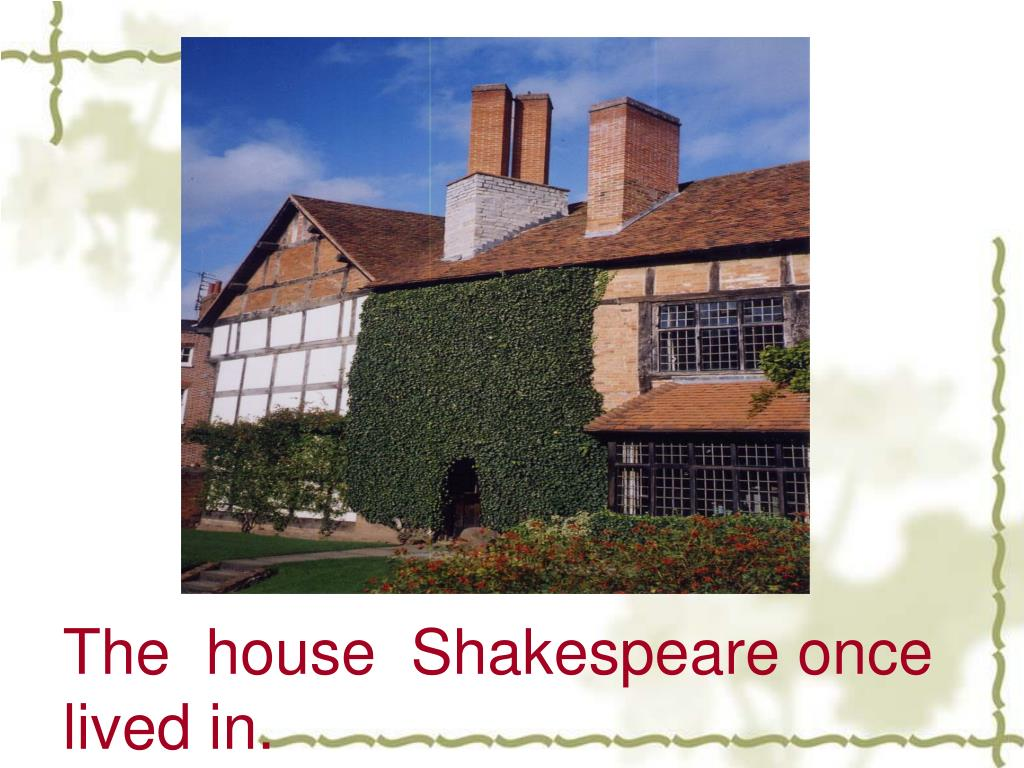 The  house  Shakespeare once       lived in.