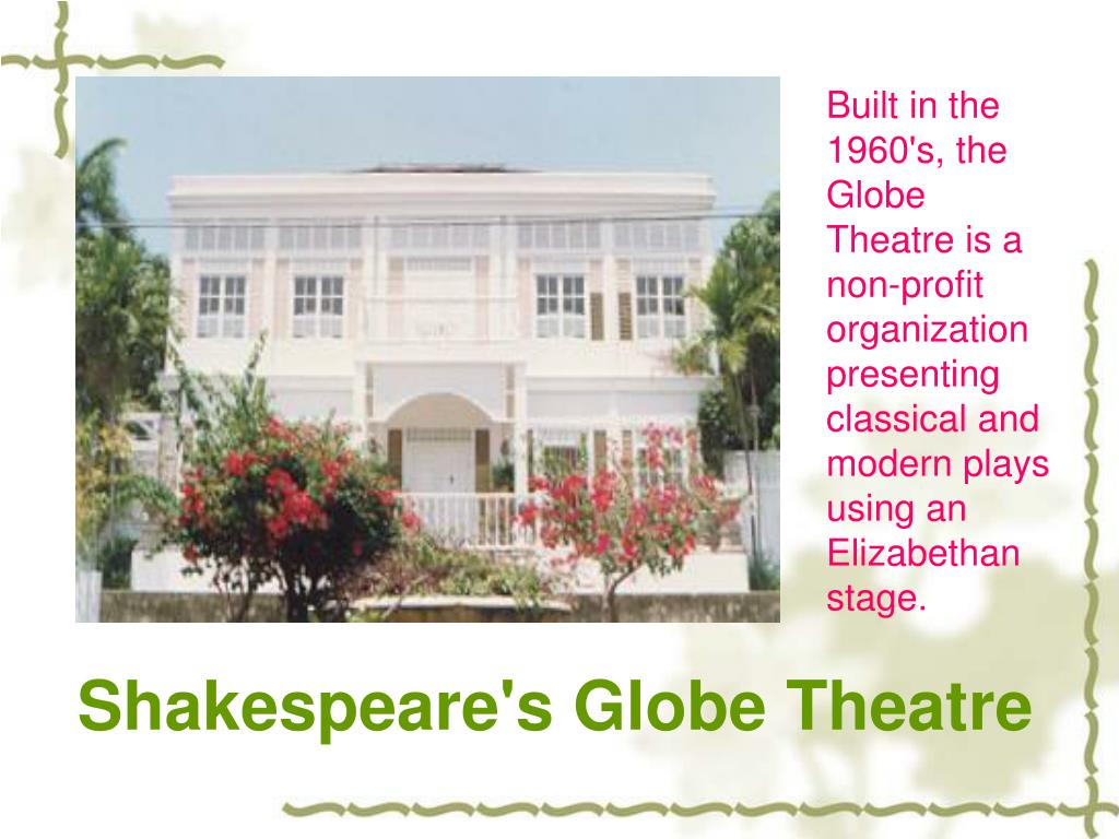 Built in the 1960's, the Globe Theatre is a non-profit organization presenting classical and modern plays using an Elizabethan stage.