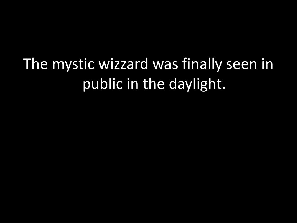 The mystic wizzard was finally seen in public in the daylight.