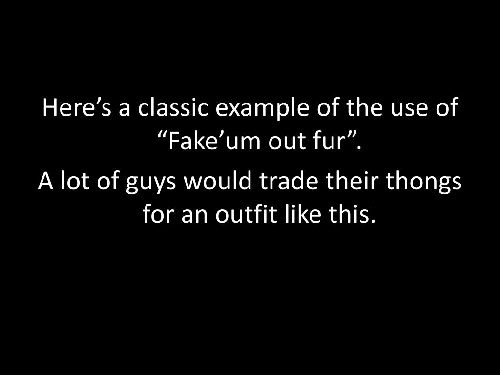 """Here's a classic example of the use of """"Fake'um out fur""""."""