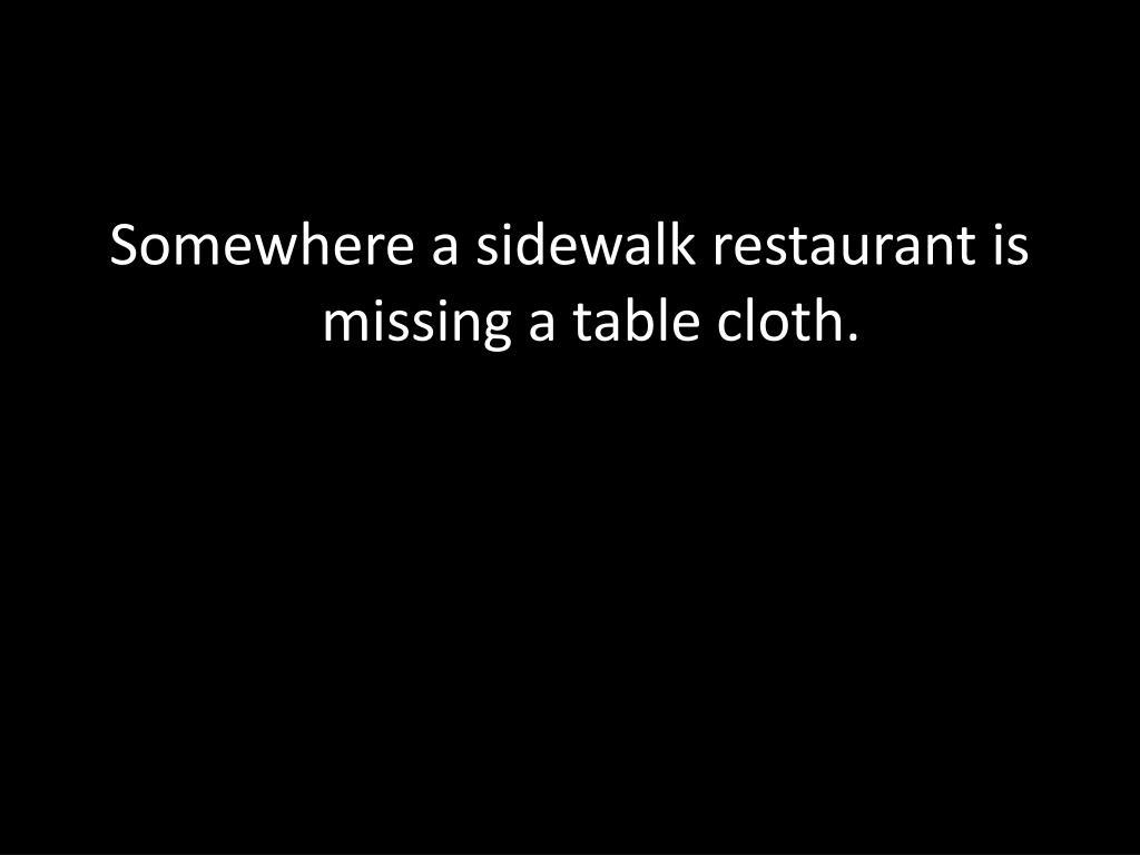 Somewhere a sidewalk restaurant is missing a table cloth.