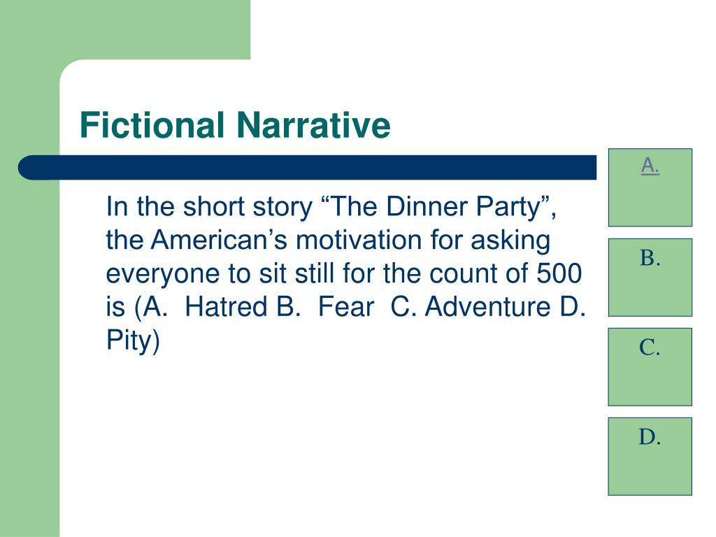 """In the short story """"The Dinner Party"""", the American's motivation for asking everyone to sit still for the count of 500 is (A.  Hatred B.  Fear  C. Adventure D. Pity)"""
