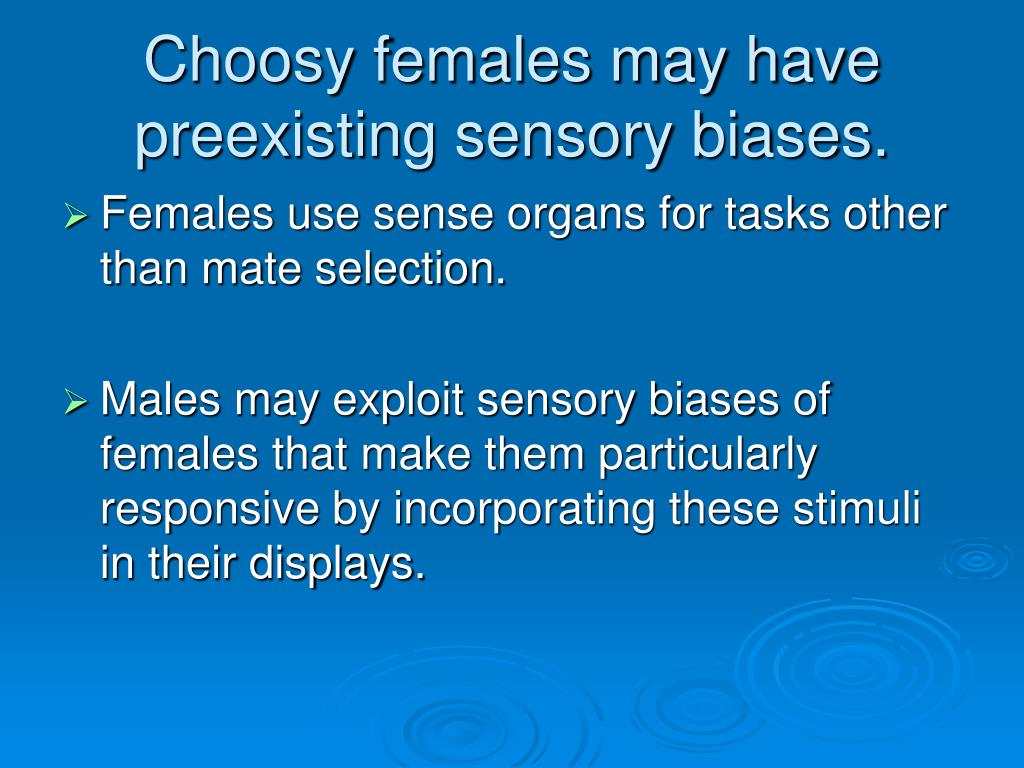 Choosy females may have preexisting sensory biases.