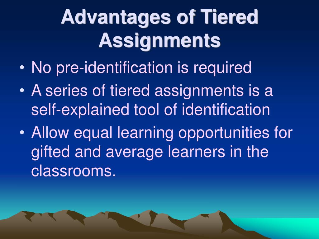 Advantages of Tiered Assignments