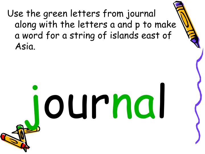Use the green letters from journal     along with the letters a and p to make  a word for a string o...