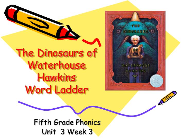 The dinosaurs of waterhouse hawkins word ladder