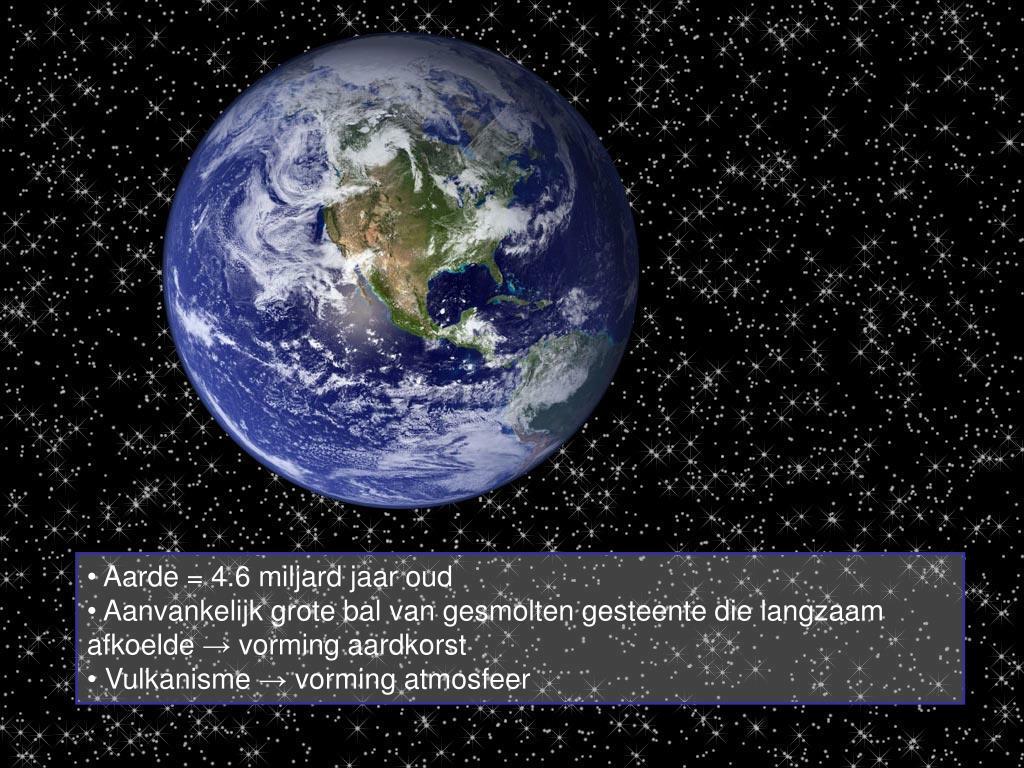 Aarde = 4.6 miljard jaar oud