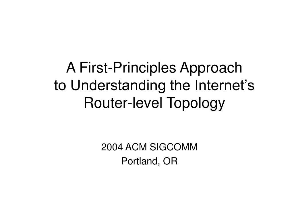 a first principles approach to understanding the internet s router level topology l.
