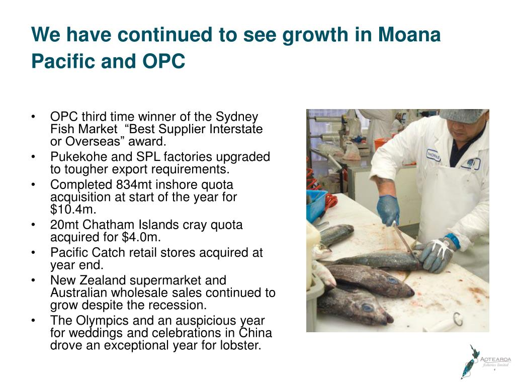 We have continued to see growth in Moana Pacific and OPC