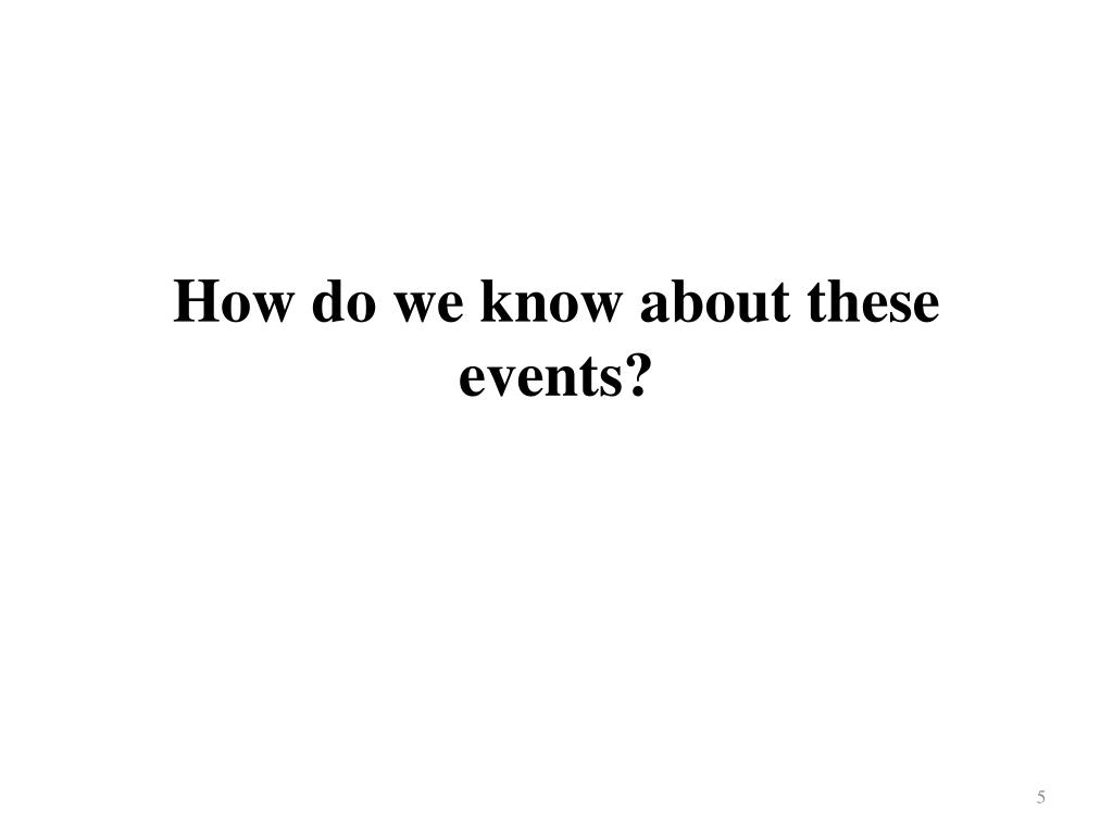 How do we know about these events?