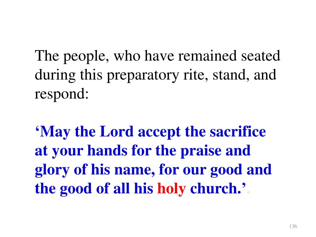 The people, who have remained seated during this preparatory rite, stand, and respond: