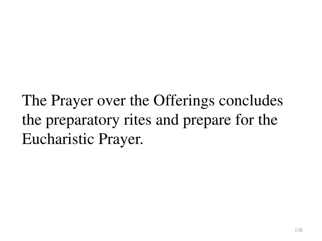 The Prayer over the Offerings concludes the preparatory rites and prepare for the Eucharistic Prayer.