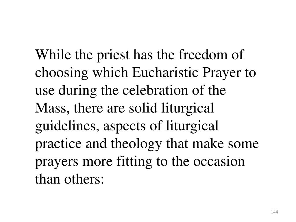While the priest has the freedom of choosing which Eucharistic Prayer to use during the celebration of the Mass, there are solid liturgical guidelines, aspects of liturgical practice and theology that make some prayers more fitting to the occasion than others: