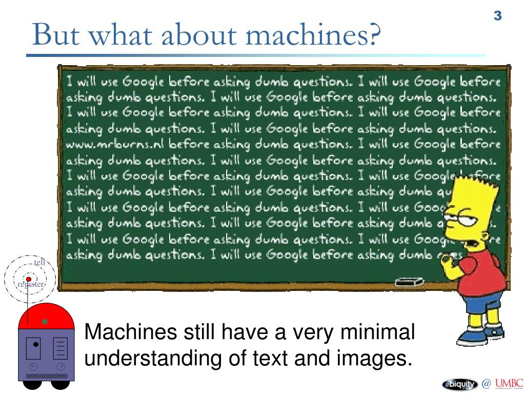 Machines still have a very minimal understanding of text and images.