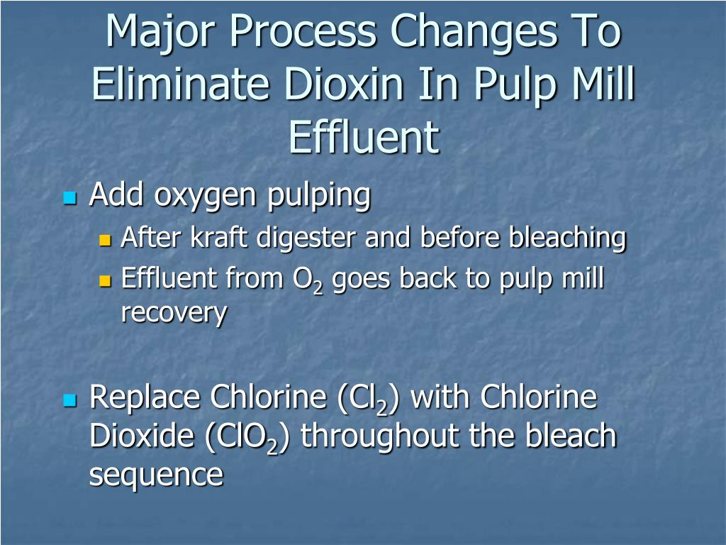 Major Process Changes To Eliminate Dioxin In Pulp Mill Effluent