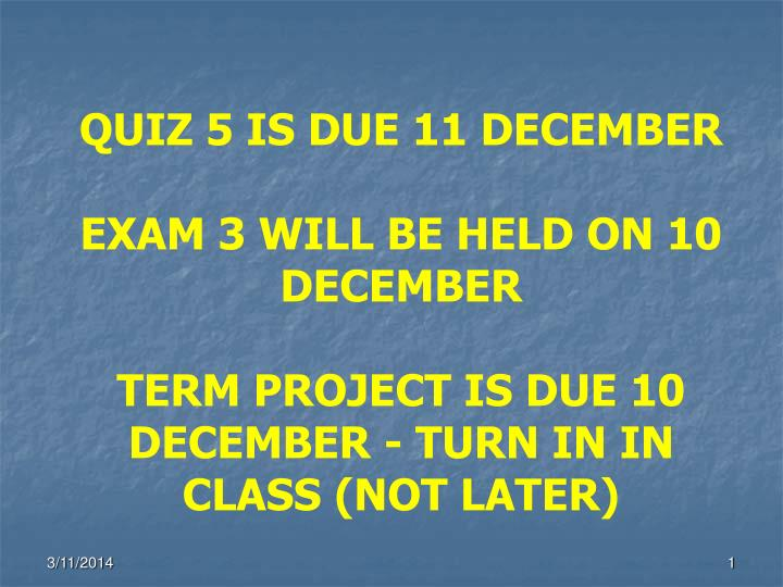 QUIZ 5 IS DUE 11 DECEMBER