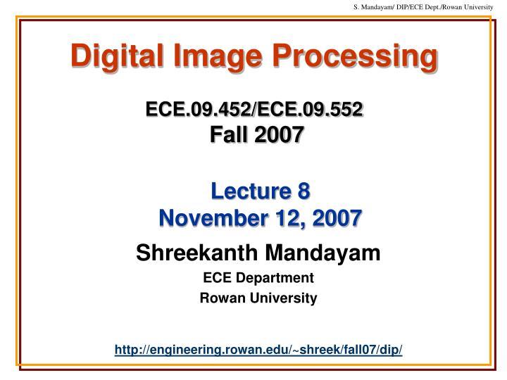 Digital image processing ece 09 452 ece 09 552 fall 2007