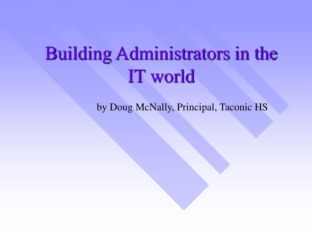 building administrators in the it world l.