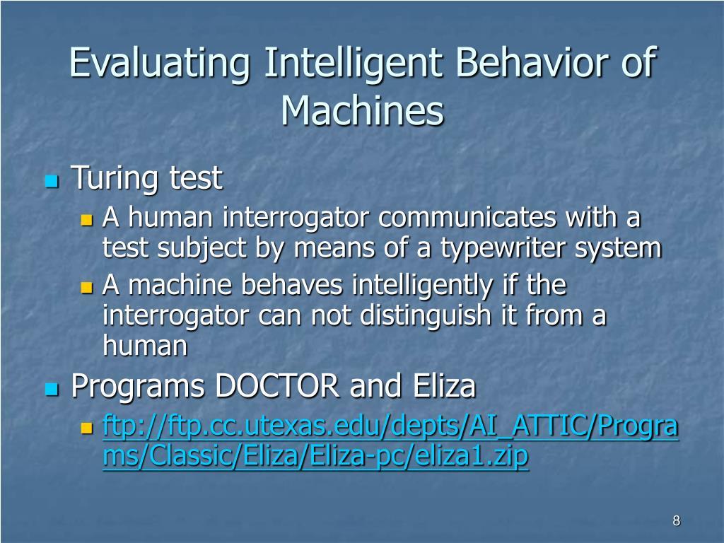 Evaluating Intelligent Behavior of Machines