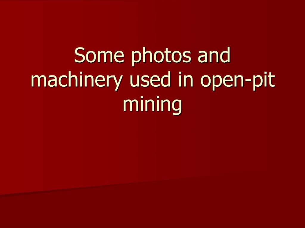 Some photos and machinery used in open-pit mining