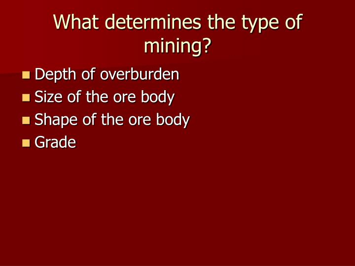 What determines the type of mining