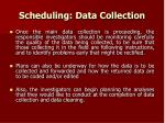 scheduling data collection