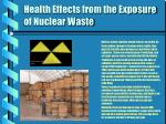 health effects from the exposure of nuclear waste