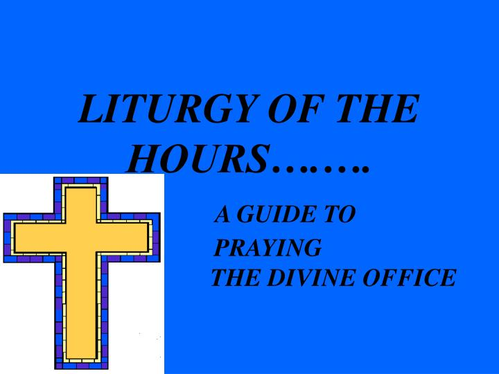 Liturgy of the hours a guide to praying the divine office