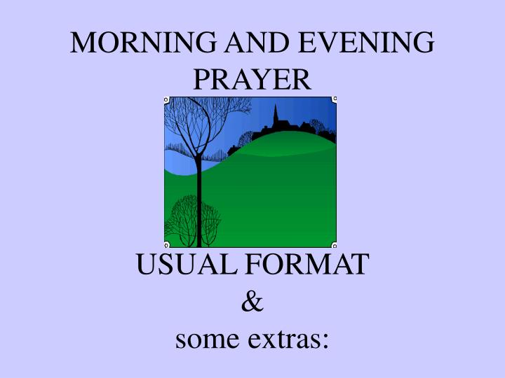 Morning and evening prayer usual format some extras