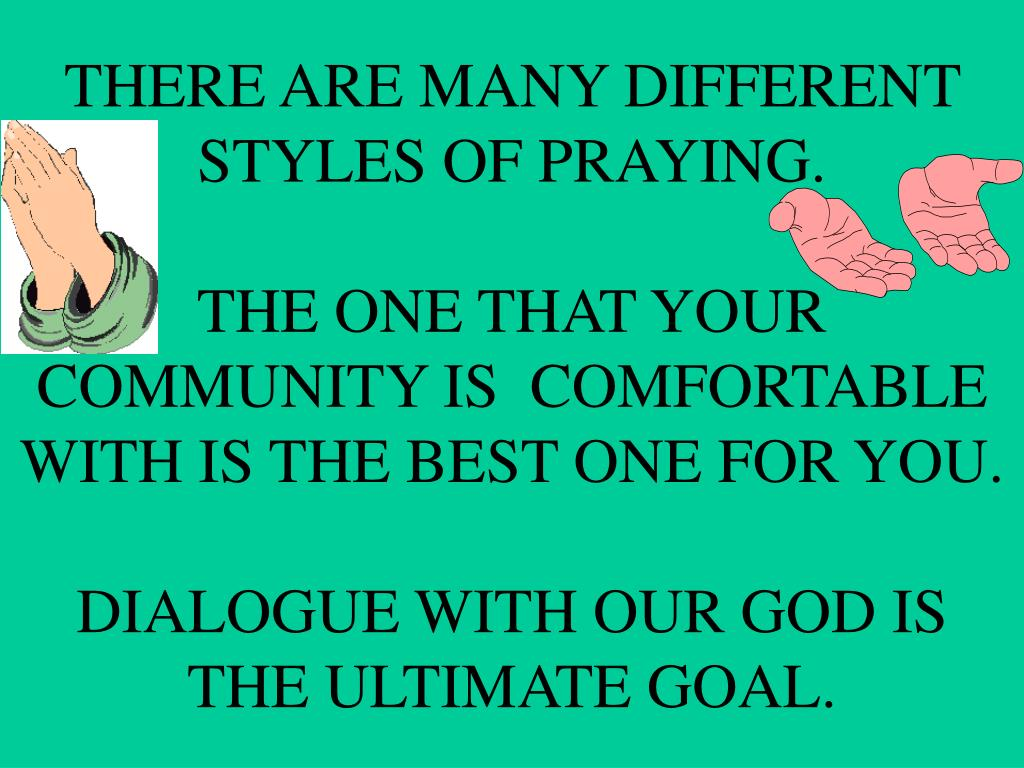 THERE ARE MANY DIFFERENT STYLES OF PRAYING.