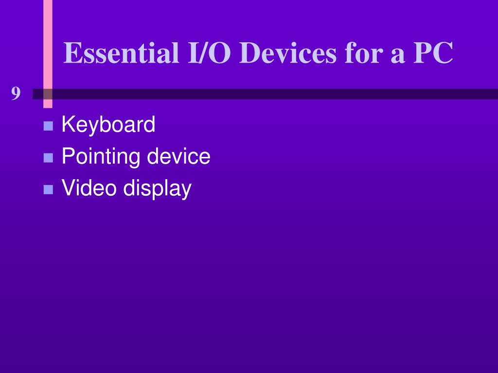 essential i o devices for a pc l.