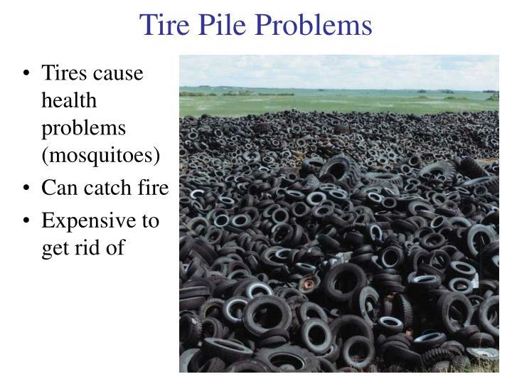 Tire pile problems