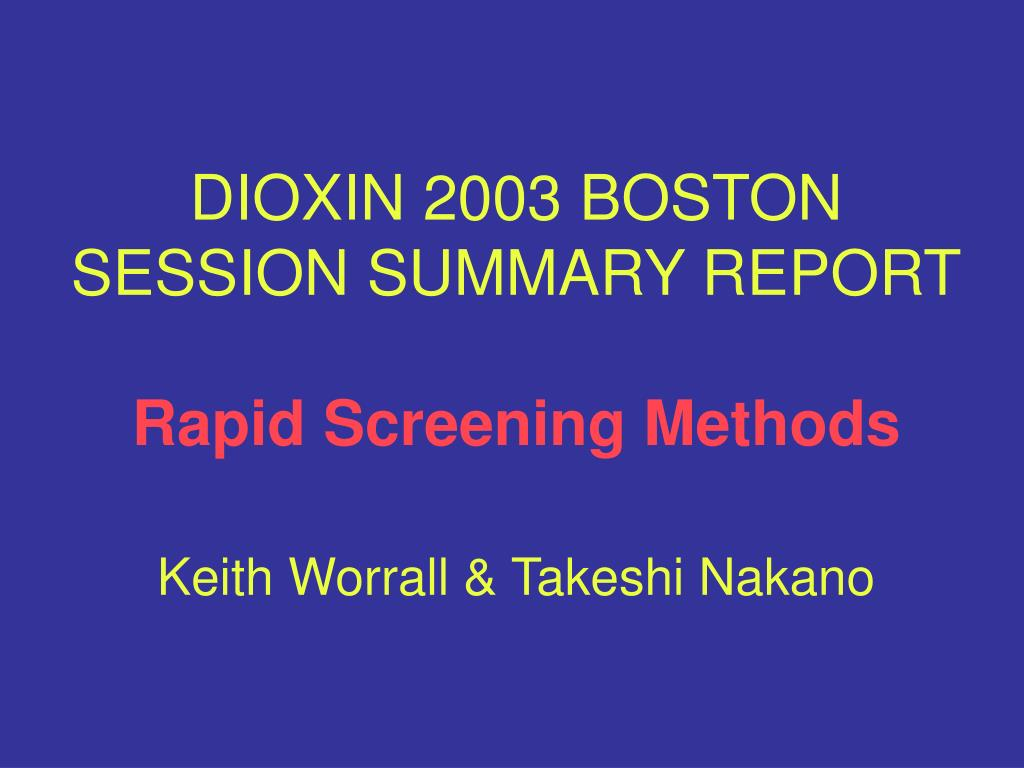 dioxin 2003 boston session summary report rapid screening methods keith worrall takeshi nakano l.