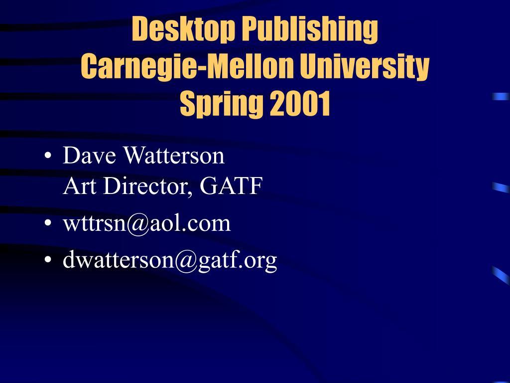 desktop publishing carnegie mellon university spring 2001 l.