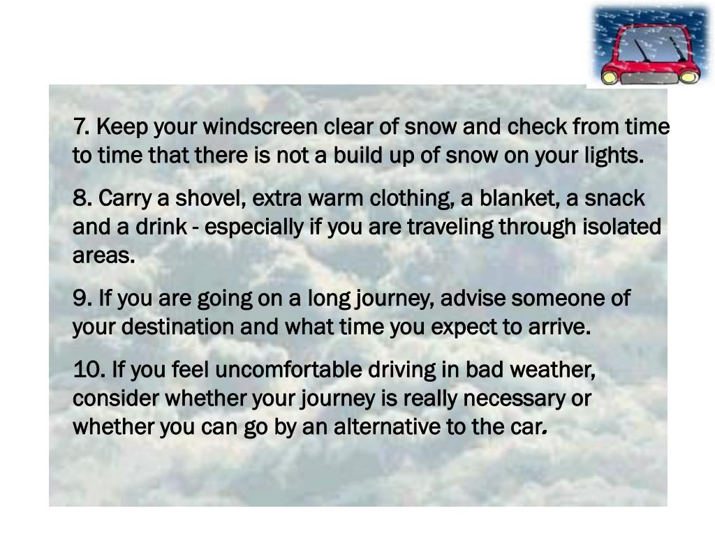 7. Keep your windscreen clear of snow and check from time to time that there is not a build up of snow on your lights.