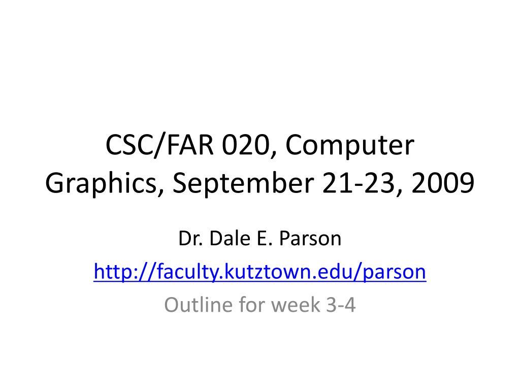 csc far 020 computer graphics september 21 23 2009 l.