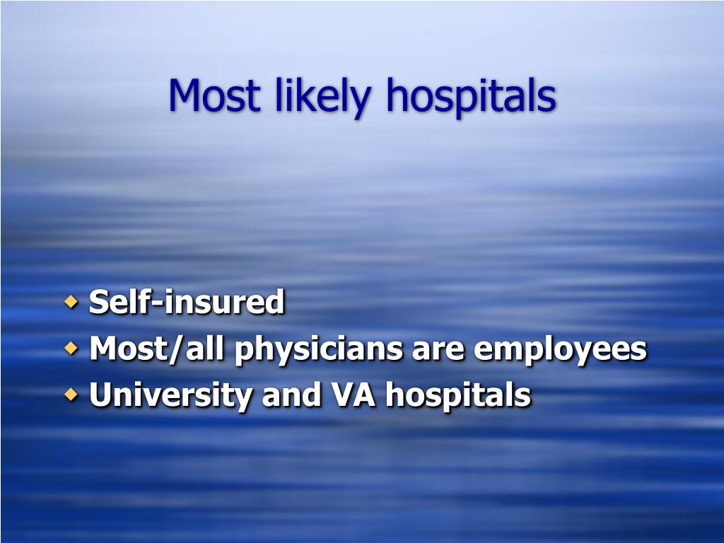 Most likely hospitals