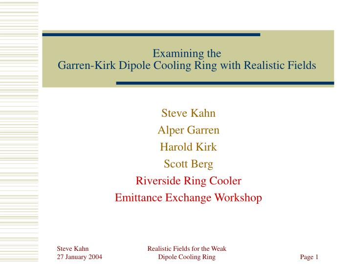 Examining the garren kirk dipole cooling ring with realistic fields
