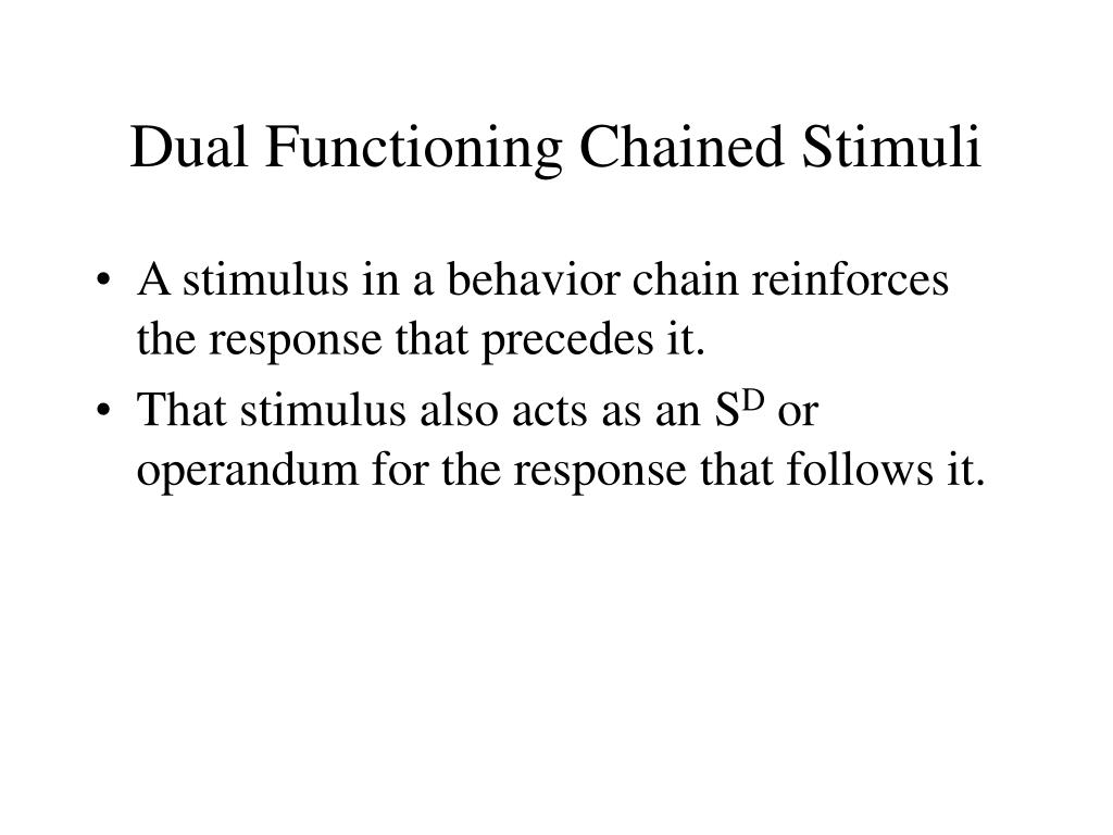 Dual Functioning Chained Stimuli
