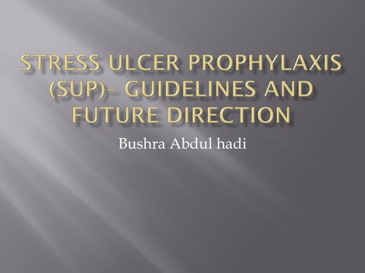 stress ulcer prophylaxis sup guidelines and future direction n.