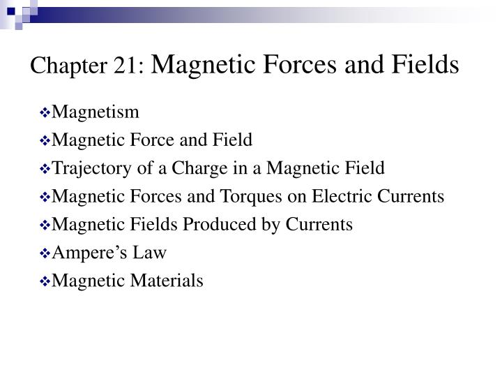 Chapter 21 magnetic forces and fields