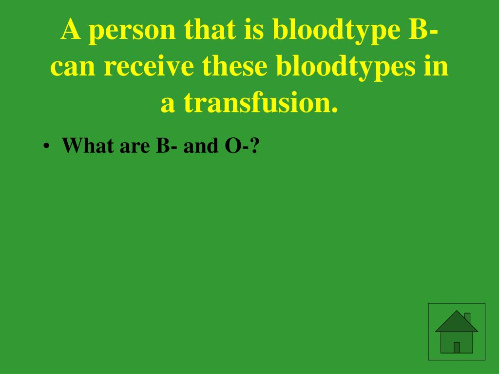 A person that is bloodtype B- can receive these bloodtypes in a transfusion.