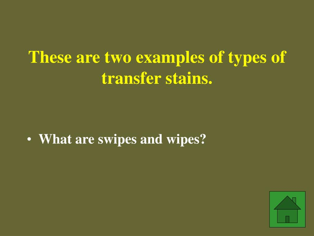 These are two examples of types of transfer stains.