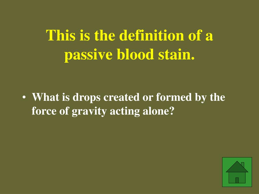 This is the definition of a passive blood stain.